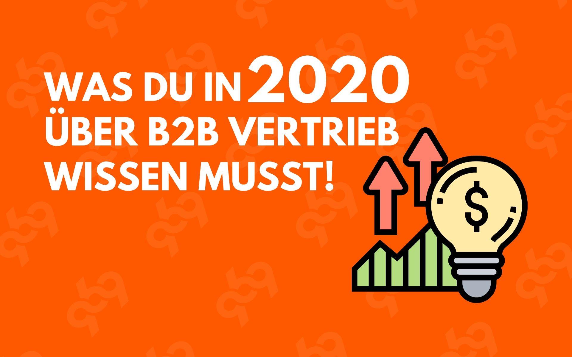 Was du in 2020 über B2B Vertrieb wissen musst!